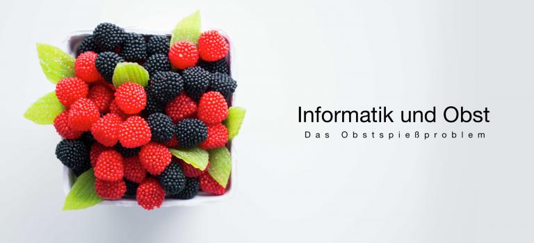 Informatik und Obst: Das Obstspießproblem